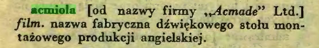 """(...) acmiola [od nazwy firmy """"Acmade"""" Ltd.] film. nazwa fabryczna dźwiękowego stołu montażowego produkcji angielskiej..."""