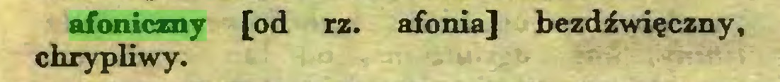 (...) afoniczny [od rz. afonia] bezdźwięczny, cbrypliwy...