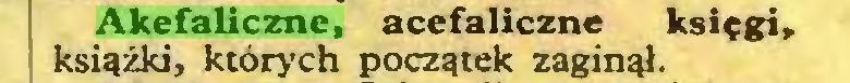 (...) Akefaliczne, acefaliczne księgi, książki, których początek zaginął...