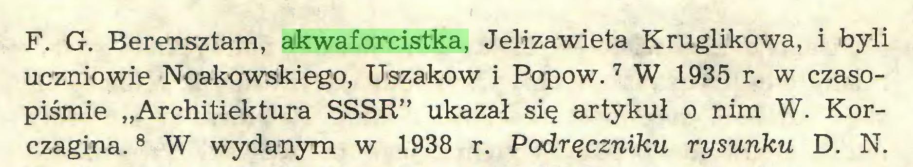 """(...) F. G. Berensztam, akwaforcistka, Jelizawieta Kruglikowa, i byli uczniowie Noakowskiego, Uszakow i Popow. 7 W 1935 r. w czasopiśmie """"Architiektura SSSR"""" ukazał się artykuł o nim W. Korczagina.8 W wydanym w 1938 r. Podręczniku rysunku D. N..."""