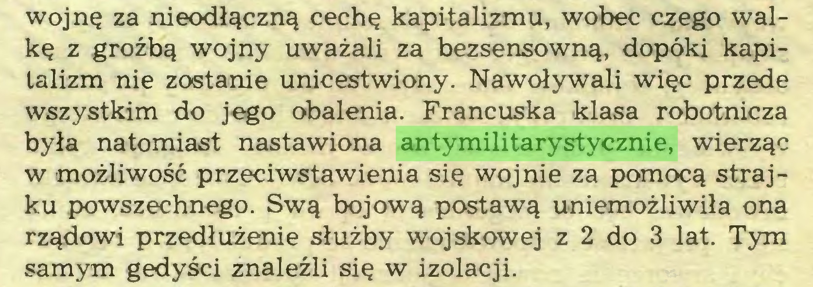(...) wojnę za nieodłączną cechę kapitalizmu, wobec czego walkę z groźbą wojny uważali za bezsensowną, dopóki kapitalizm nie zostanie unicestwiony. Nawoływali więc przede wszystkim do jego obalenia. Francuska klasa robotnicza była natomiast nastawiona antymilitarystycznie, wierząc w możliwość przeciwstawienia się wojnie za pomocą strajku powszechnego. Swą bojową postawą uniemożliwiła ona rządowi przedłużenie służby wojskowej z 2 do 3 lat. Tym samym gedyści znaleźli się w izolacji...