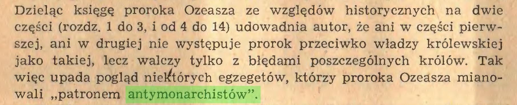 """(...) Dzieląc księgę proroka Ozeasza ze względów historycznych na dwie części (rozdz. 1 do 3, i od 4 do 14) udowadnia autor, że ani w części pierwszej, ani w drugiej nie występuje prorok przeciwko władzy królewskiej jako takiej, lecz walczy tylko z błędami poszczególnych królów. Tak więc upada pogląd niektórych egzegetów, którzy proroka Ozeasza mianowali """"patronem antymonarchistów""""..."""
