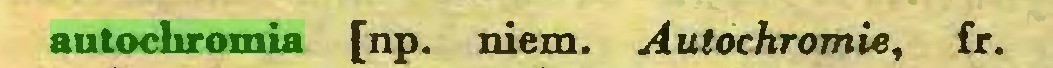 (...) autochromia [np. niem. Autochromie, fr...