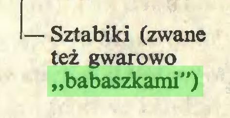 """(...) — Sztabiki (zwane też gwarowo """"babaszkami"""")..."""