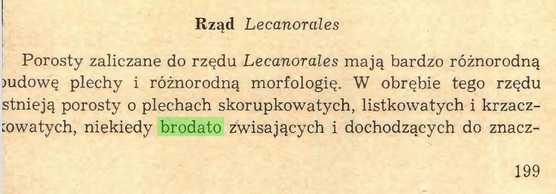 (...) Rząd Lecanorales Porosty zaliczane do rzędu Lecanorales mają bardzo różnorodną judowę plechy i różnorodną morfologię. W obrębie tego rzędu stnieją porosty o plechach skorupkowatych, listkowatych i krzacz:owatych, niekiedy brodato zwisających i dochodzących do znacz199...