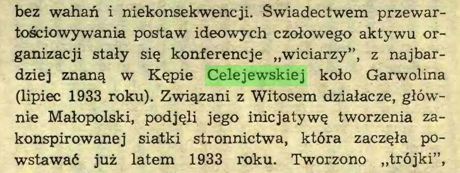 """(...) bez wahań i niekonsekwencji. Świadectwem przewartościowywania postaw ideowych czołowego aktywu organizacji stały się konferencje """"wiciarzy"""", z najbardziej znaną w Kępie Celejewskiej koło Garwolina (lipiec 1933 roku). Związani z Witosem działacze, głównie Małopolski, podjęli jego inicjatywę tworzenia zakonspirowanej siatki stronnictwa, która zaczęła powstawać już latem 1933 roku. Tworzono """"trójki"""",..."""