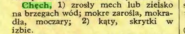 (...) Chęch, 1) zrosły mech lub zielsko na brzegach wód; mokre zarośla, mokradła, moczary; 2) kąty, skrytki w izbic...