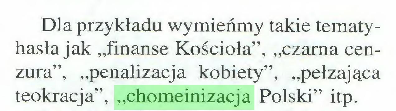 """(...) Dla przykładu wymieńmy takie tematy hasła jak """"finanse Kościoła"""", """"czarna cenzura"""", """"penalizacja kobiety"""", """"pełzająca teokracja"""", """"chomeinizacja Polski"""" itp..."""