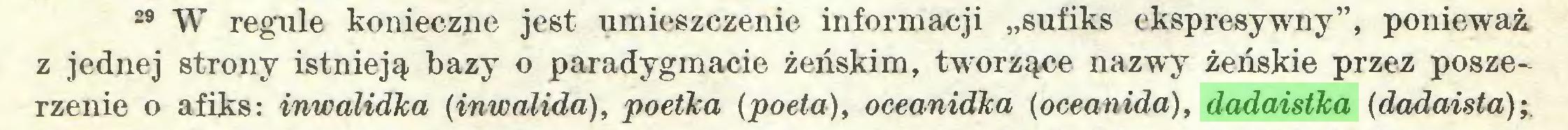 """(...) 29 W regule konieczne jest umieszczenie informacji """"sufiks ekspresywny"""", ponieważ z jednej strony istnieją bazy o paradygmacie żeńskim, tworzące nazwy żeńskie przez poszerzenie o afiks: inwalidka (inwalida), poetka (poeta), oceanidka (oceanida), dadaistka (dadaista);..."""