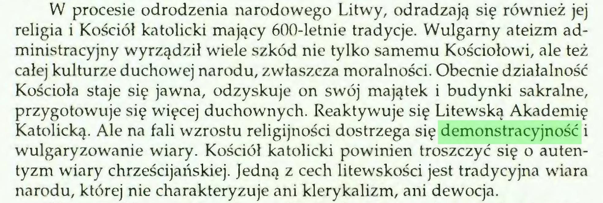 (...) W procesie odrodzenia narodowego Litwy, odradzają się również jej religia i Kościół katolicki mający 600-letnie tradycje. Wulgarny ateizm administracyjny wyrządził wiele szkód nie tylko samemu Kościołowi, ale też całej kulturze duchowej narodu, zwłaszcza moralności. Obecnie działalność Kościoła staje się jawna, odzyskuje on swój majątek i budynki sakralne, przygotowuje się więcej duchownych. Reaktywuje się Litewską Akademię Katolicką. Ale na fali wzrostu religijności dostrzega się demonstracyjność i wulgaryzowanie wiary. Kościół katolicki powinien troszczyć się o autentyzm wiary chrześcijańskiej. Jedną z cech litewskości jest tradycyjna wiara narodu, której nie charakteryzuje ani klerykalizm, ani dewocja...