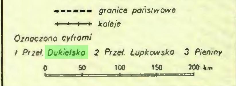 (...) >•••• granice państwowe ->—i—► koleje Oznoczono cy/romi I PrzeI. Dukielsko 2 Prze!. Lupkowsko 3 Pieniny 0 SO 100 ISO 200 km...