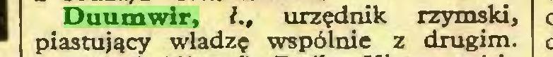(...) Duumwir, L, urzędnik rzymski, piastujący władzę wspólnie z drugim...