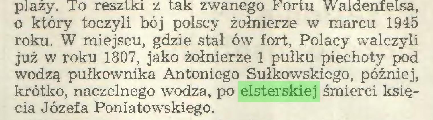 (...) o który toczyli bój polscy żołnierze w marcu 1945 roku. W miejscu, gdzie stał ów fort, Polacy walczyli już w roku 1807, jako żołnierze 1 pułku piechoty pod wodzą pułkownika Antoniego Sułkowskiego, później, krótko, naczelnego wodza, po elsterskiej śmierci księcia Józefa Poniatowskiego...