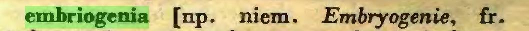 (...) embriogenia [np. niem. Embryogenie, fr...