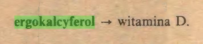 (...) ergokalcyferol -*■ witamina D...