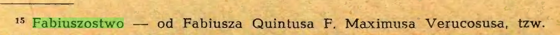 (...) 15 Fabiuszostwo — od Fabiusza Quintusa F. Maximusa Verucosusa, tzw...