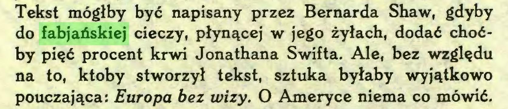(...) Tekst mógłby być napisany przez Bernarda Shaw, gdyby do fabjańskiej cieczy, płynącej w jego żyłach, dodać choćby pięć procent krwi Jonathana Swifta. Ale, bez względu na to, ktoby stworzył tekst, sztuka byłaby wyjątkowo pouczająca: Europa bez wizy. O Ameryce niema co mówić...