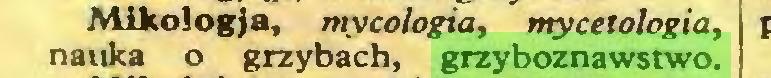 (...) Mikologja, mycologia, mycetołogia, nauka o grzybach, grzyboznawstwo...