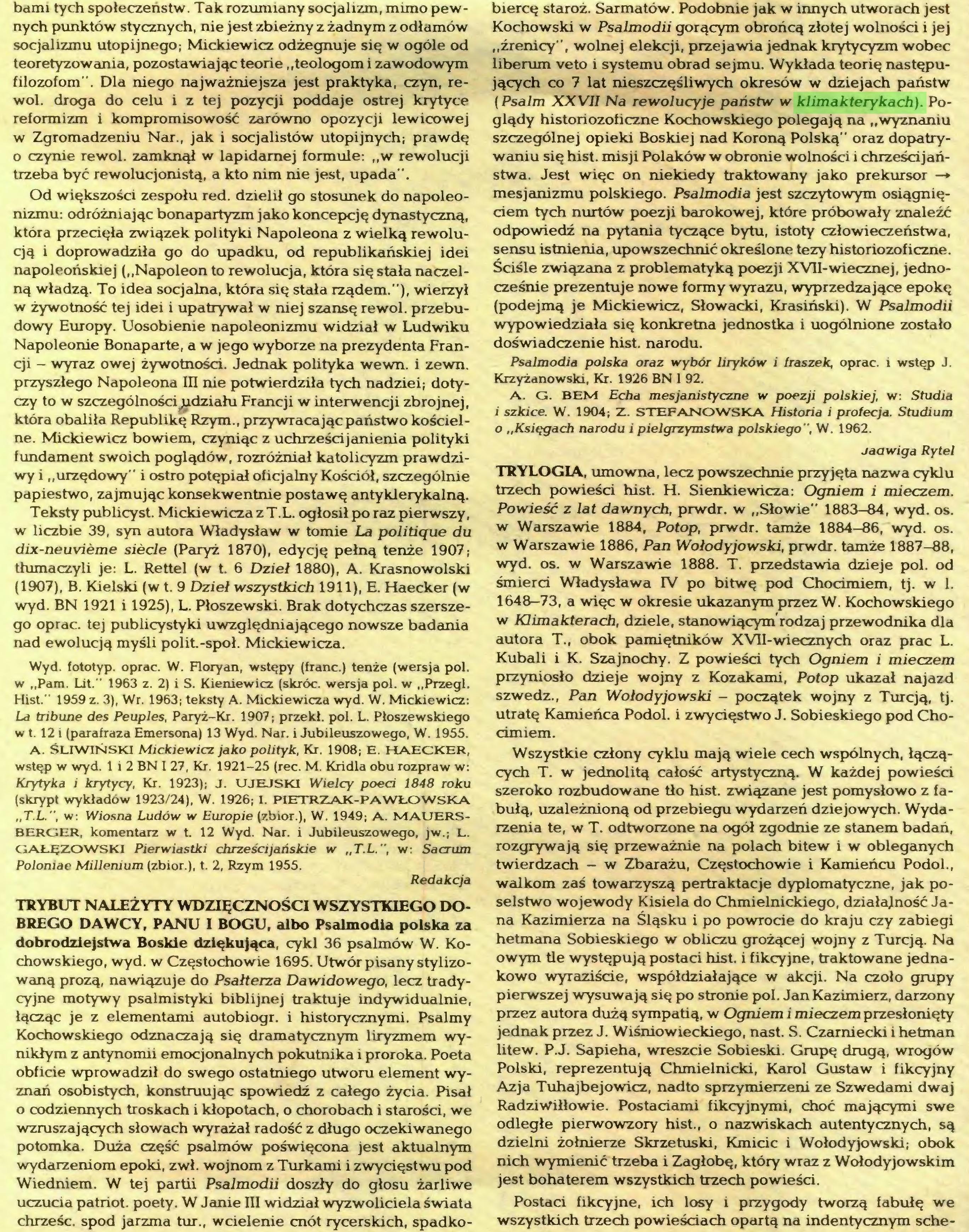 """(...) chrześc. spod jarzma tur., wcielenie cnót rycerskich, spadko¬ biercę staroż. Sarmatów. Podobnie jak w innych utworach jest Kochowski w Psalmodii gorącym obrońcą złotej wolności i jej """"źrenicy"""", wolnej elekcji, przejawia jednak krytycyzm wobec liberum veto i systemu obrad sejmu. Wykłada teorię następujących co 7 lat nieszczęśliwych okresów w dziejach państw (Psalm XXVII Na rewolucyje państw w klimakterykach). Poglądy historiozoficzne Kochowskiego polegają na """"wyznaniu szczególnej opieki Boskiej nad Koroną Polską"""" oraz dopatrywaniu się hist. misji Polaków w obronie wolności i chrześcijań..."""