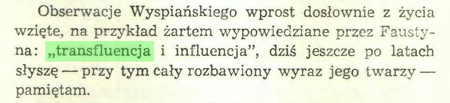 """(...) Obserwacje Wyspiańskiego wprost dosłownie z żyda wzięte, na przykład żartem wypowiedziane przez Faustyna: """"transfluencja i influenc ja"""", dziś jeszcze po latach słyszę — przy tym cały rozbawiony wyraz jego twarzy — pamiętam..."""