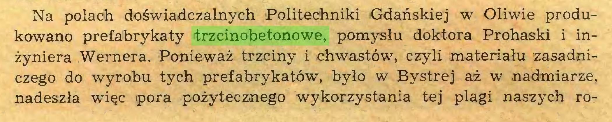 (...) Na polach doswiadczalnych Politechniki Gdanskiej w Oliwie produkowano prefabrykaty trzcinobetonowe, pomyslu doktora Prohaski i inzyniera Wernera. Poniewaz trzciny i chwastöw, czyli materialu zasadniczego do wyrobu tych prefabrykatöw, bylo w Bystrej az w nadmiarze, nadeszla wiec pora pozytecznego wykorzystania tej plagi naszych ro...