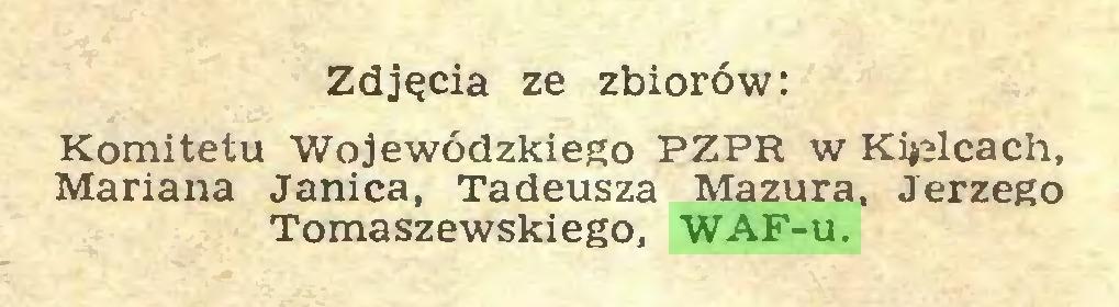 (...) Zdjęcia ze zbiorów: Komitetu Wojewódzkiego PZPR w Kielcach, Mariana Janica, Tadeusza Mazura, Jerzego Tomaszewskiego, WAF-u...