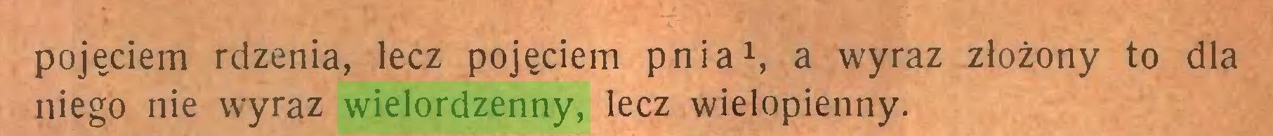 (...) pojęciem rdzenia, lecz pojęciem pnia1, a wyraz złożony to dla niego nie wyraz wielordzenny, lecz wielopienny...