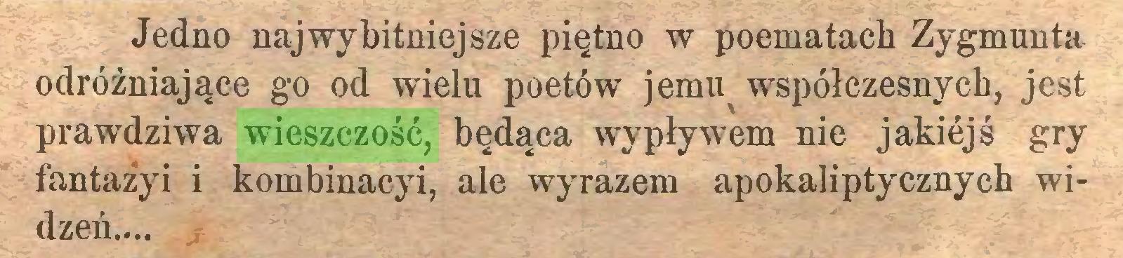 (...) Jedno najwybitniejsze piętno w poematach Zygmunta odróżniające go od wielu poetów jemu współczesnych, jest prawdziwa wieszczość, będąca wypływem nie jakiejś gry fantażyi i kombinacyi, ale wyrazem apokaliptycznych widzeń...