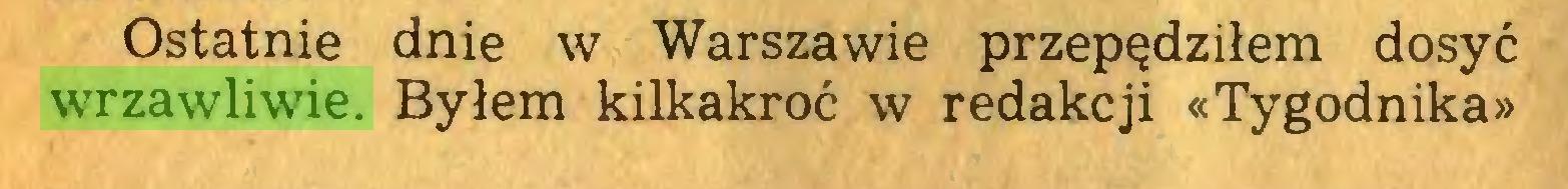 (...) Ostatnie dnie w Warszawie przepędziłem dosyć wrzawliwie. Byłem kilkakroć w redakcji «Tygodnika»...