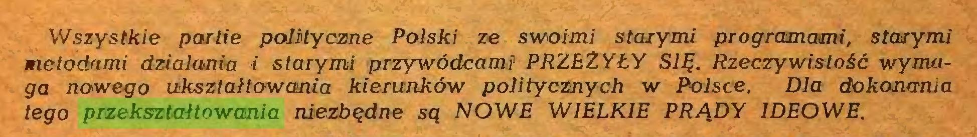(...) Wszystkie partie polityczne Polski ze swoimi starymi programami, starymi metodami działania i starymi przywódcami PRZEŻYŁY SIĘ. Rzeczywistość wymaga nowego ukształtowania kierunków politycznych w Polsce. Dla dokonania tego przekształtowania niezbędne są NOWE WIELKIE PRĄDY IDEOWE...