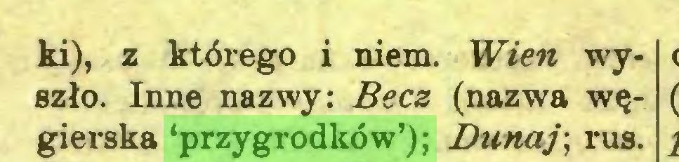 (...) ki), z którego i niem. Wien wyszło. Inne nazwy: Becz (nazwa węgierska 'przygrodków'); Dunaj; rus...