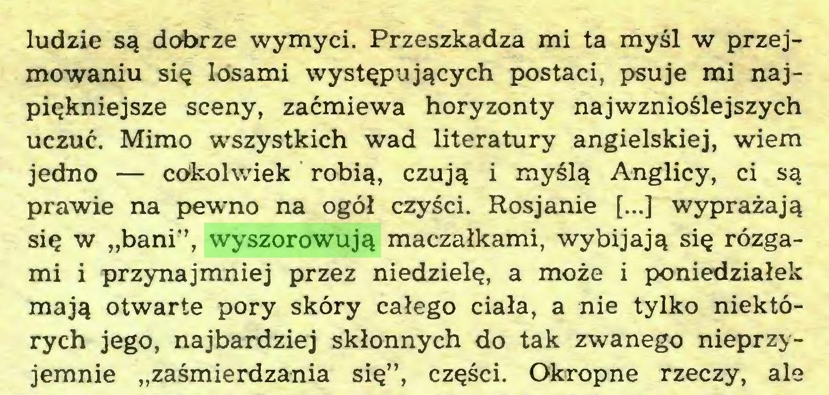 """(...) ludzie są dobrze wymyci. Przeszkadza mi ta myśl w przejmowaniu się losami występujących postaci, psuje mi najpiękniejsze sceny, zaćmiewa horyzonty najwznioślejszych uczuć. Mimo wszystkich wad literatury angielskiej, wiem jedno — cokolwiek robią, czują i myślą Anglicy, ci są prawie na pewno na ogół czyści. Rosjanie [...] wyprażają się w """"bani'', wyszorowują maczałkami, wybijają się rózgami i przynajmniej przez niedzielę, a może i poniedziałek mają otwarte pory skóry całego ciała, a nie tylko niektórych jego, najbardziej skłonnych do tak zwanego nieprzyjemnie """"zaśmierdzania się"""", części. Okropne rzeczy, ale..."""