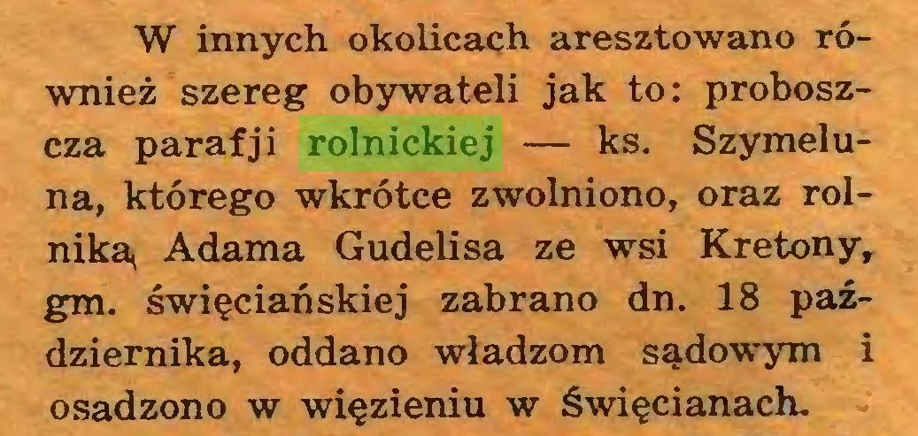 (...) W innych okolicach aresztowano również szereg obywateli jak to: proboszcza parafji rolnickiej — ks. Szymeluna, którego wkrótce zwolniono, oraz rolnika, Adama Gudelisa ze wsi Kretony, gm. święciańskiej zabrano dn. 18 października, oddano władzom sądowym i osadzono w więzieniu w święcianach...