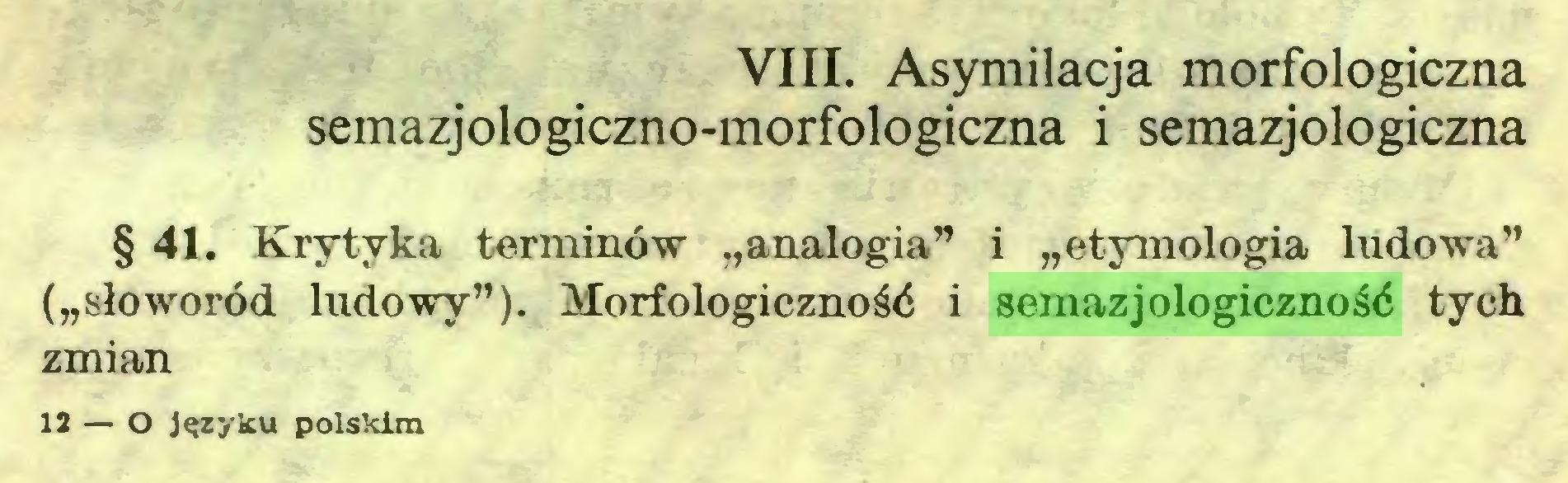 """(...) VIII. Asymilacja morfologiczna semazjologiczno-morfologiczna i semazjologiczna § 41. Krytyka terminów """"analogia"""" i """"etymologia ludowa"""" (""""słoworód ludowy""""). Morfologiczność i semazjologiczność tych zmian 12 — O języku polskim..."""