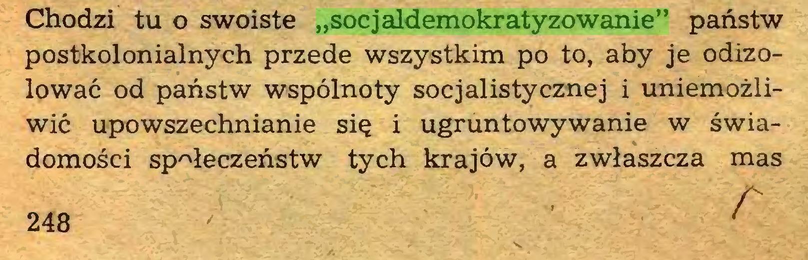 """(...) Chodzi tu o swoiste """"socjaldemokratyzowanie"""" państw postkolonialnych przede wszystkim po to, aby je odizolować od państw wspólnoty socjalistycznej i uniemożliwić upowszechnianie się i ugruntowywanie w świadomości społeczeństw tych krajów, a zwłaszcza mas r 248..."""