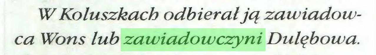 (...) W Koluszkach odbierał ją zawiadowca Wons łub zawiadowczyni Dułębowa...