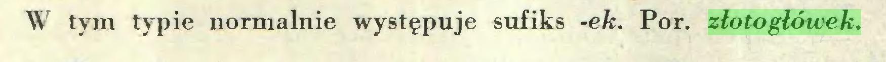 (...) W tym typie normalnie występuje sufiks -ek. Por. złotogłówek...
