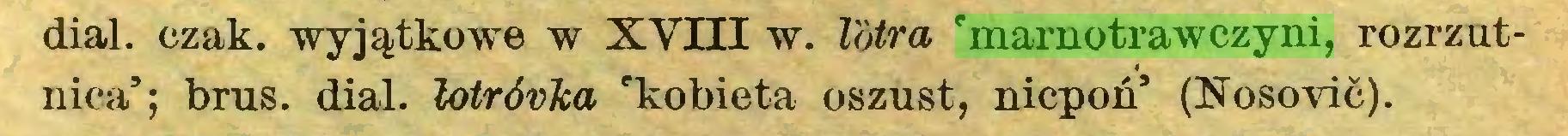 (...) dial. czak. wyjątkowe w XVIII w. łotra 'marnotrawczyni, rozrzutnica'; brus. dial. łotrórka 'kobieta oszust, nicpoń' (Nosovic)...