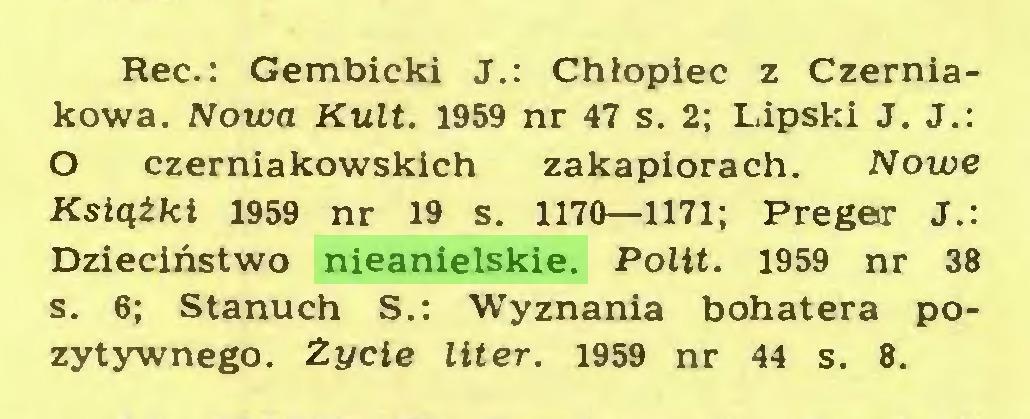 (...) Rec.: Gembicki J.: Chłopiec z Czerniakowa. Nowa Kult. 1959 nr 47 s. 2; Lipski J. J.: 0 czerniakowskich zakapiorach. Nowe Książki 1959 nr 19 s. 1170—1171; Preger J.: Dzieciństwo nieanielskie. Polit. 1959 nr 38 s. 6; Stanuch S.: Wyznania bohatera pozytywnego. Zycie liter. 1959 nr 44 s. 8...