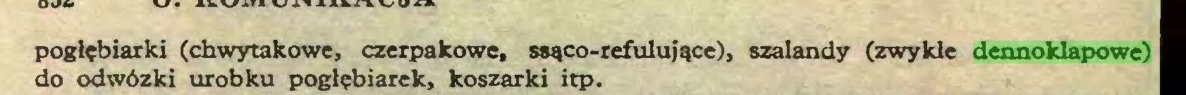 (...) pogłębiarki (chwytakowe, czerpakowe, ssąco-refulujące), szalandy (zwykle dennoklapowe) do odwózki urobku poglębiarek, koszarki itp...