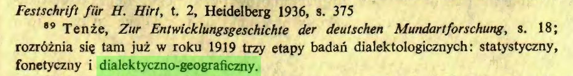 (...) Festschrift fur H. Hirt, t. 2, Heidelberg 1936, s. 375 89 Tenże, Zur Entwicklungsgeschichte der deutschen Mundartforschung, s. 18; rozróżnia się tam już w roku 1919 trzy etapy badań dialektologicznych: statystyczny, fonetyczny i dialektyczno-geograficzny...