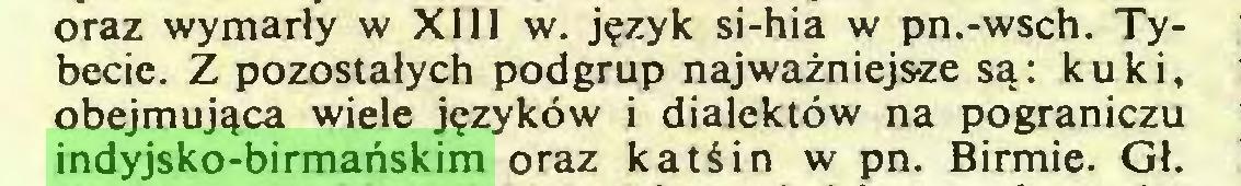 (...) oraz wymarły w XIII w. język si-hia w pn.-wsch. Tybecie. Z pozostałych podgrup najważniejsze są: ku ki, obejmująca wiele języków i dialektów na pograniczu indyjsko-birmańskim oraz katśin w pn. Birmie. Gł...
