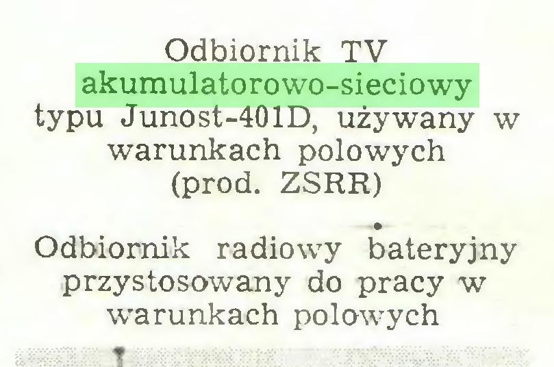 (...) Odbiornik TV akumulatorowo-sieciowy typu Junost-401D, używany w warunkach potowych (prod. ZSRR) Odbiornik radiowy bateryjny przystosowany do pracy w warunkach potowych...