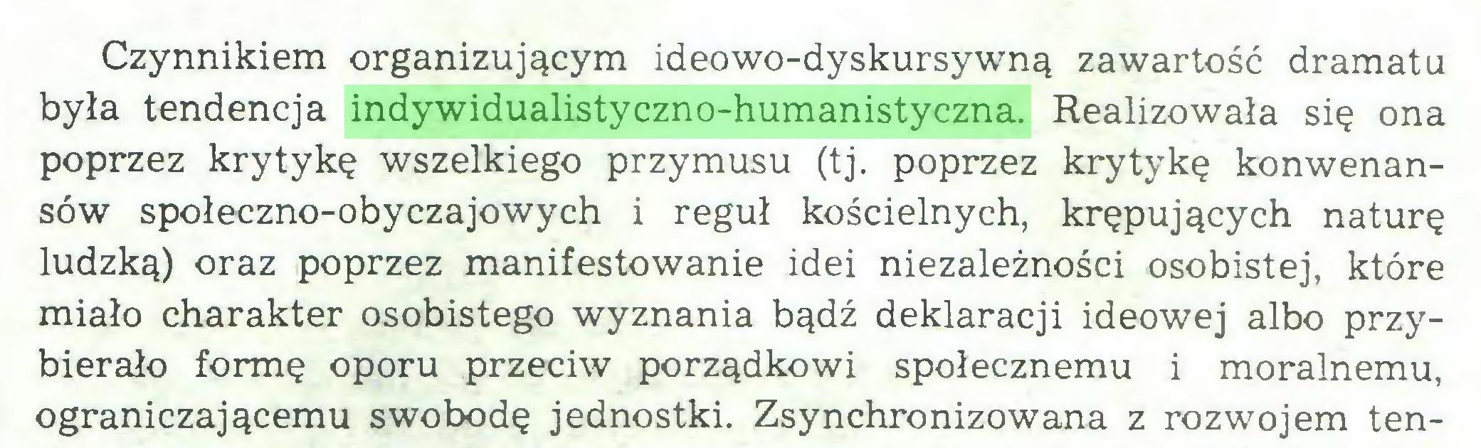 (...) Czynnikiem organizującym ideowo-dyskursywną zawartość dramatu była tendencja indywidualistyczno-humanistyczna. Realizowała się ona poprzez krytykę wszelkiego przymusu (tj. poprzez krytykę konwenansów społeczno-obyczajowych i reguł kościelnych, krępujących naturę ludzką) oraz poprzez manifestowanie idei niezależności osobistej, które miało charakter osobistego wyznania bądź deklaracji ideowej albo przybierało formę oporu przeciw porządkowi społecznemu i moralnemu, ograniczającemu swobodę jednostki. Zsynchronizowana z rozwojem ten...