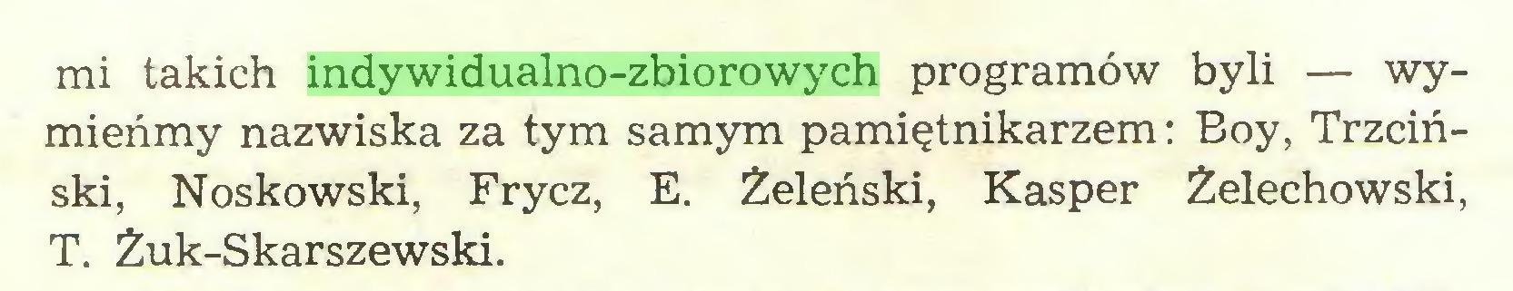 (...) mi takich indywidualno-zbiorowych programów byli — wymieńmy nazwiska za tym samym pamiętnikarzem: Boy, Trzciński, Noskowski, Frycz, E. Żeleński, Kasper Żelechowski, T. Żuk-Skarszewski...