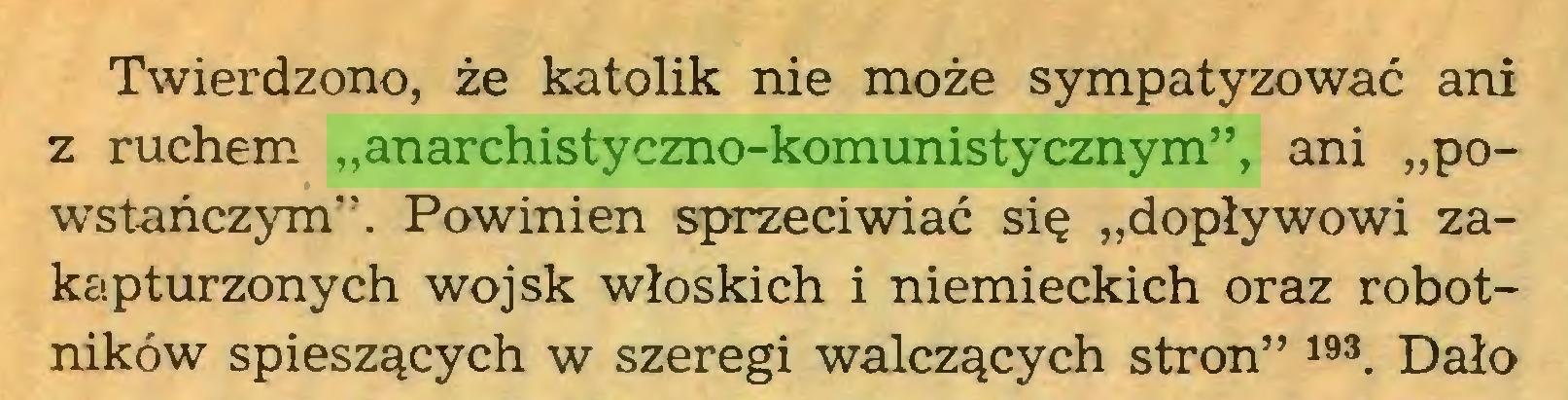 """(...) Twierdzono, że katolik nie może sympatyzować ani z ruchem """"anarchistyczno-komunistycznym"""", ani """"powstańczym*'. Powinien sprzeciwiać się """"dopływowi zakapturzonych wojsk włoskich i niemieckich oraz robotników spieszących w szeregi walczących stron"""" 193. Dało..."""