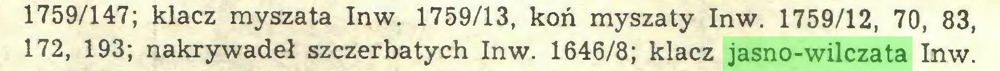 (...) 1759/147; klacz myszata Inw. 1759/13, koń myszaty Inw. 1759/12, 70, 83, 172, 193; nakrywadeł szczerbatych Inw. 1646/8; klacz jasno-wilczata Inw...