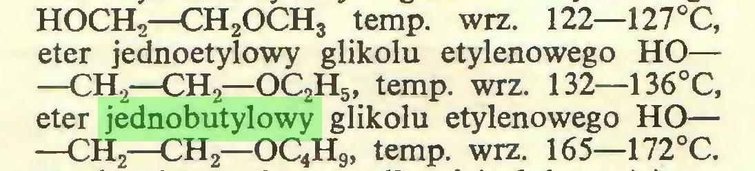 (...) HOCH2—CH2OCH3 temp. wrz. 122—127°C, eter jednoetylowy glikolu etylenowego HO— —CH2—CH — OC2H5, temp. wrz. 132—136°C, eter jednobutylowy glikolu etylenowego HO— —CH2—CH2—OC4H9j temp. wrz. 165—172°C...