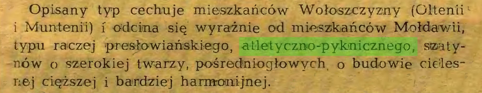 (...) Opisany typ cechuje mieszkańców Wołoszczyzny (Oltenii: 1 Muntenii) i odcina się wyraźnie od mieszkańców Mołdawii, typu raczej presłiowiańskiego, atletyczno-pyknicznego, sizatynów o szerokiej twarzy, pośredniogłowych o budowie cielesnej cięższej i bardziej harmonijnej...