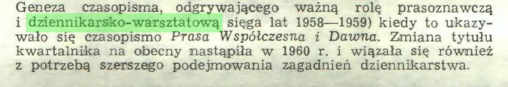 (...) Geneza czasopisma, odgrywającego ważną rolę prasoznawczą i dziennikarsko-warsztatową sięga lat 1958—1959) kiedy to ukazywało się czasopismo Prasa Współczesna i Dawna. Zmiana tytułu kwartalnika na obecny nastąpiła w 1960 r. i wiązała się również z potrzebą szerszego podejmowania zagadnień dziennikarstwa...